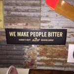 We make people bitter.